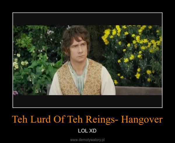 Teh Lurd Of Teh Reings- Hangover – LOL XD