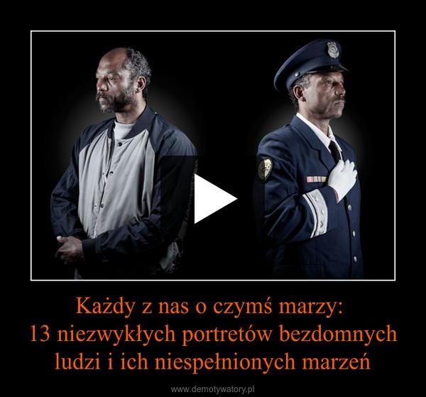 Każdy z nas o czymś marzy: 13 niezwykłych portretów bezdomnych ludzi i ich niespełnionych marzeń –