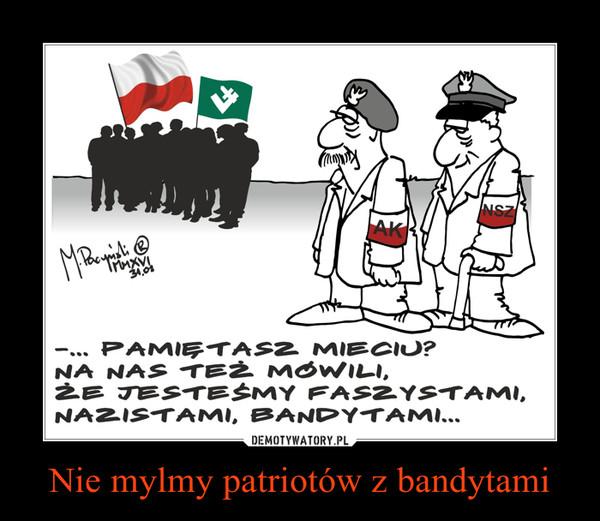 Nie mylmy patriotów z bandytami –