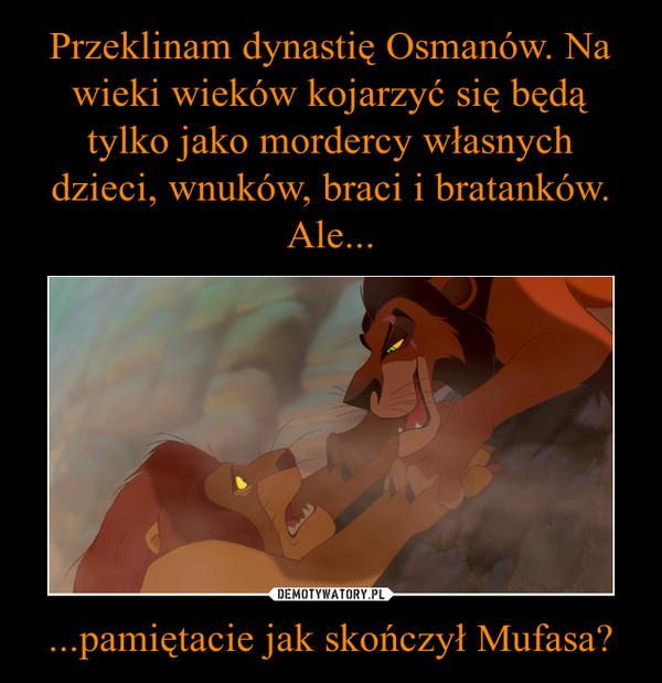 ...pamiętacie jak skończył Mufasa? –