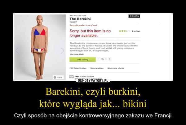 Barekini, czyli burkini,które wygląda jak... bikini – Czyli sposób na obejście kontrowersyjnego zakazu we Francji