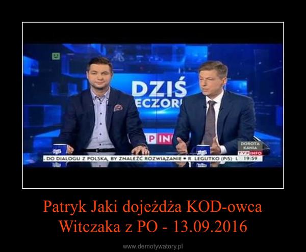 Patryk Jaki dojeżdża KOD-owca Witczaka z PO - 13.09.2016 –