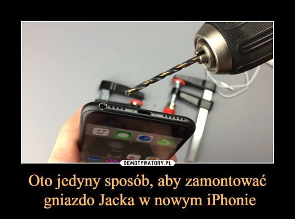 Oto jedyny sposób, aby zamontować gniazdo Jacka w nowym iPhonie –