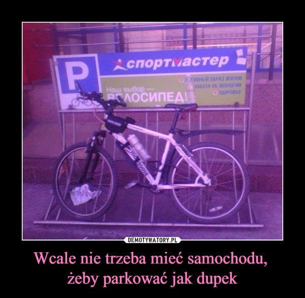 Wcale nie trzeba mieć samochodu, żeby parkować jak dupek –