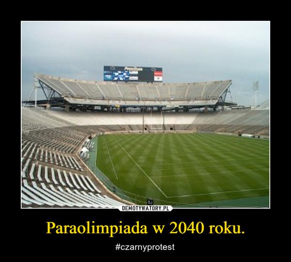 Paraolimpiada w 2040 roku. – #czarnyprotest