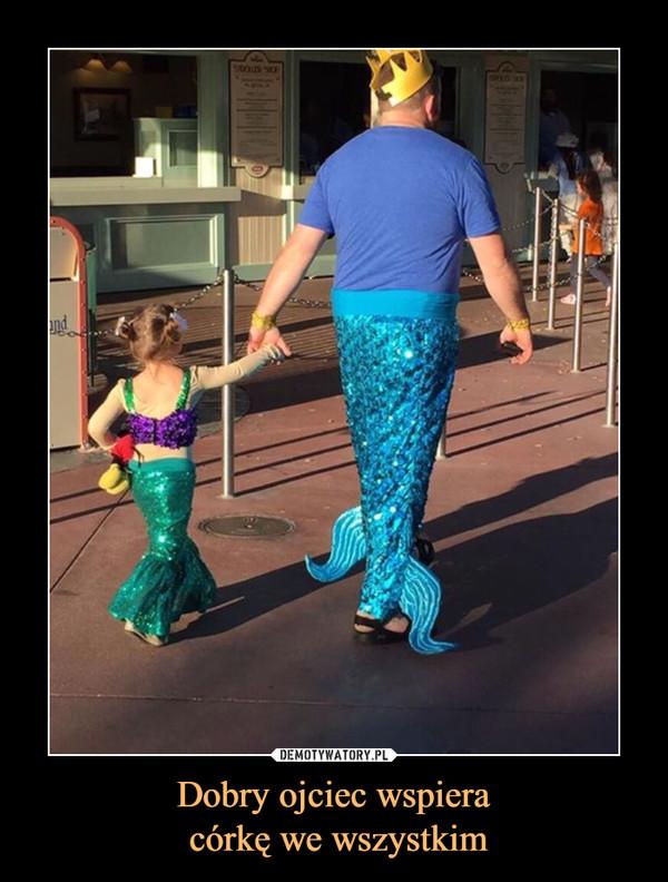 Dobry ojciec wspiera córkę we wszystkim –