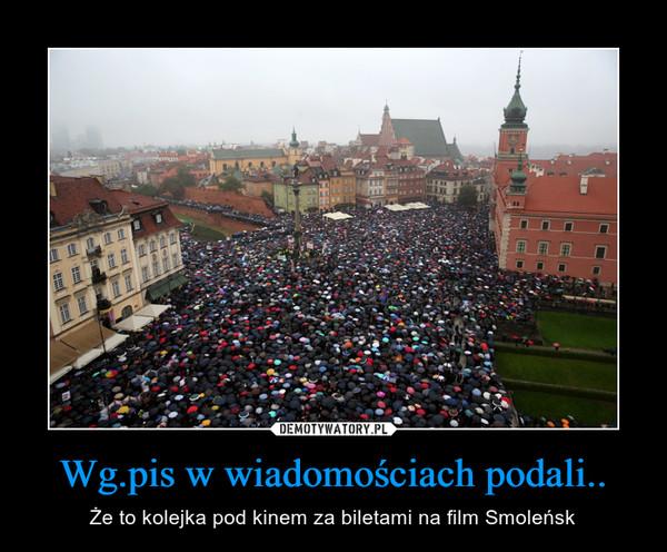 Wg.pis w wiadomościach podali.. – Że to kolejka pod kinem za biletami na film Smoleńsk