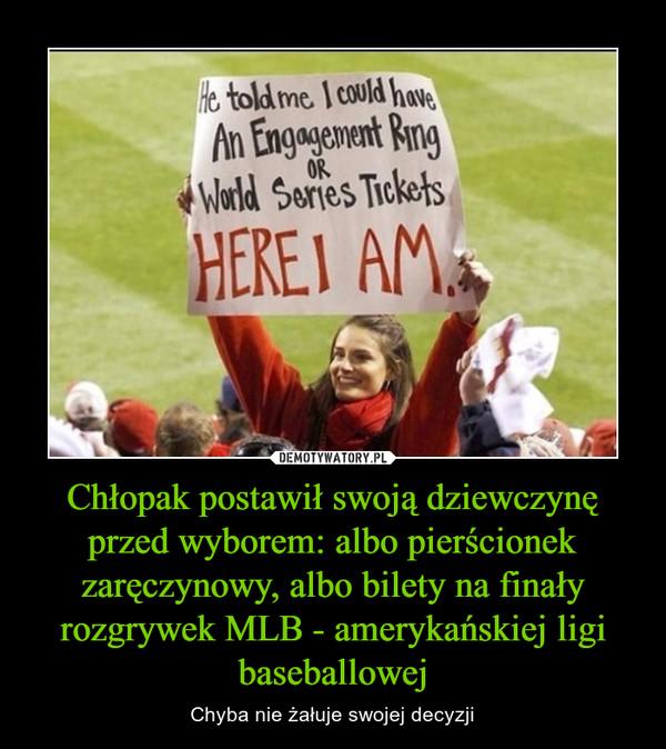 Chłopak postawił swoją dziewczynę przed wyborem: albo pierścionek zaręczynowy, albo bilety na finały rozgrywek MLB - amerykańskiej ligi baseballowej – Chyba nie żałuje swojej decyzji