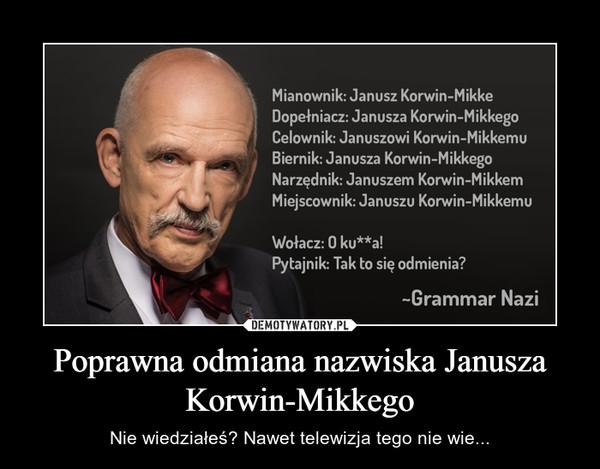 Poprawna odmiana nazwiska Janusza Korwin-Mikkego – Nie wiedziałeś? Nawet telewizja tego nie wie...