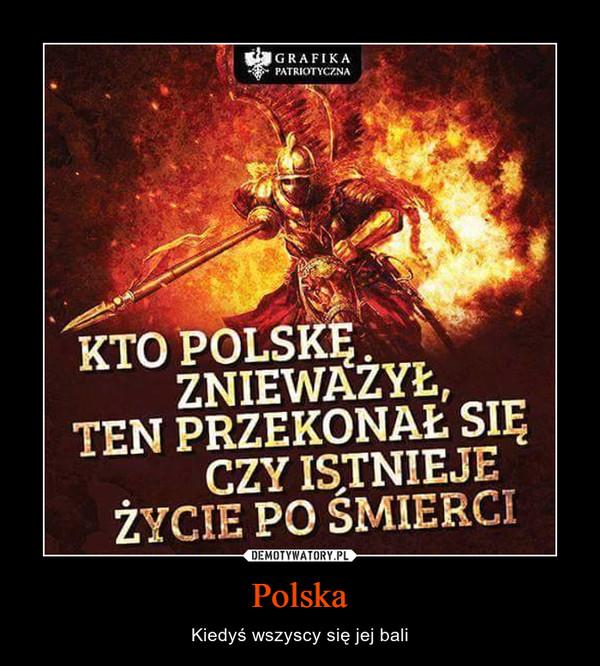 Polska – Kiedyś wszyscy się jej bali KTO POLSKĘ ZNIEWAŻYŁ, TEN PRZEKONAŁ SIĘ CZY ISTNIEJE ŻYCIE PO ŚMIERCI
