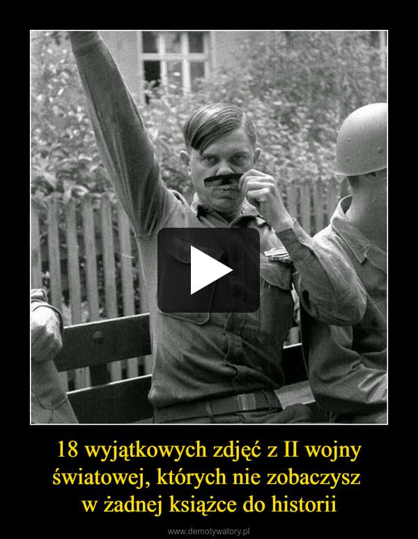 18 wyjątkowych zdjęć z II wojnyświatowej, których nie zobaczysz w żadnej książce do historii –