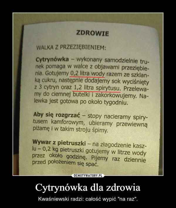 """Cytrynówka dla zdrowia – Kwaśniewski radzi: całość wypić """"na raz""""."""