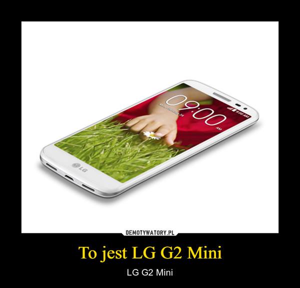To jest LG G2 Mini – LG G2 Mini