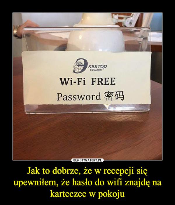 Jak to dobrze, że w recepcji się upewniłem, że hasło do wifi znajdę na karteczce w pokoju –