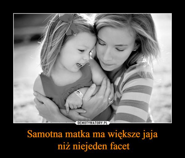 Samotna matka ma większe jaja niż niejeden facet –