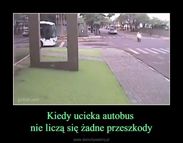 Kiedy ucieka autobus nie liczą się żadne przeszkody –