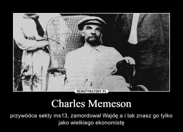 Charles Memeson – przywódca sekty ms13, zamordował Wajdę a i tak znasz go tylko jako wielkiego ekonomistę