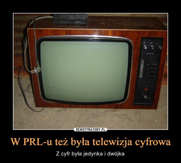 W PRL-u też była telewizja cyfrowa – Z cyfr była jedynka i dwójka