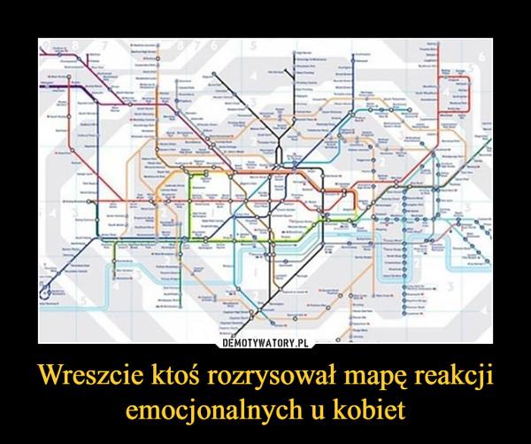 Wreszcie ktoś rozrysował mapę reakcji emocjonalnych u kobiet –