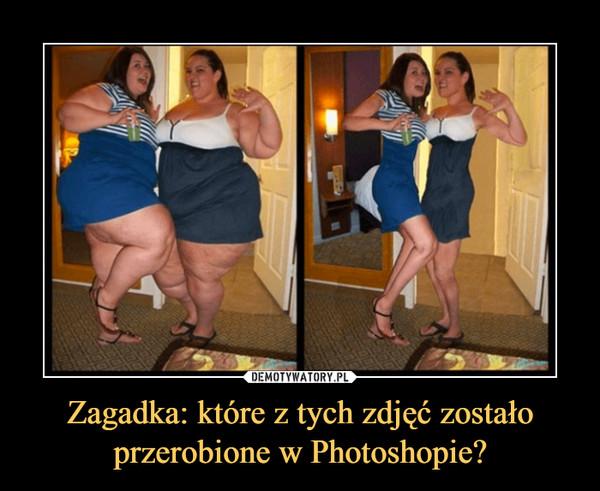 Zagadka: które z tych zdjęć zostało przerobione w Photoshopie? –