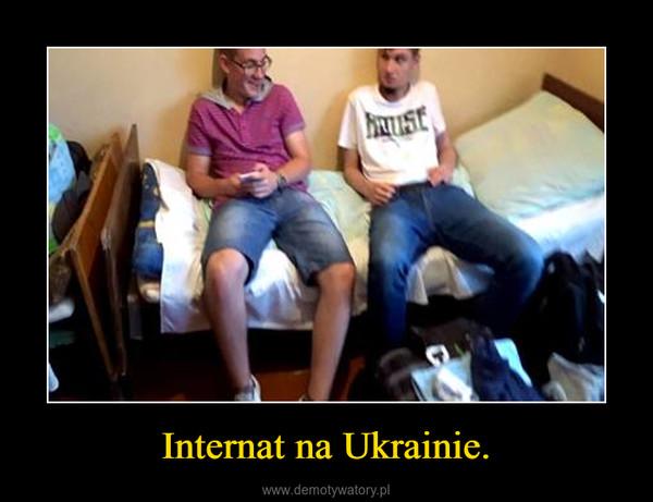 Internat na Ukrainie. –