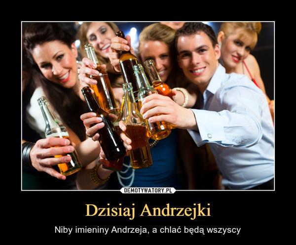 Dzisiaj Andrzejki – Niby imieniny Andrzeja, a chlać będą wszyscy