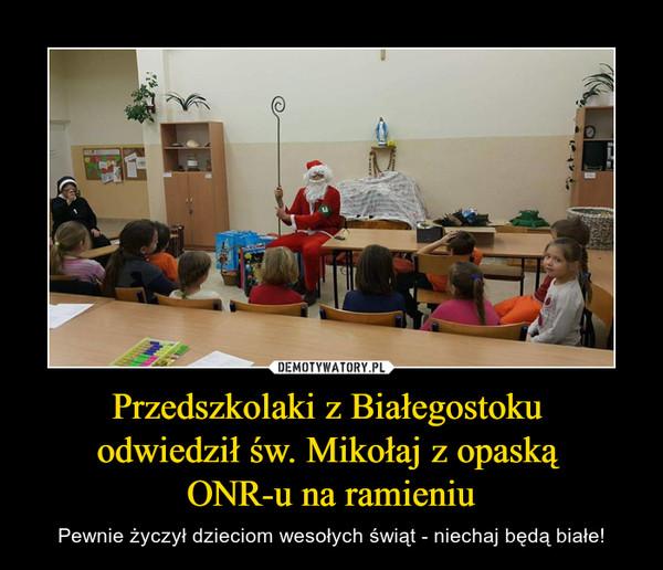 Przedszkolaki z Białegostoku odwiedził św. Mikołaj z opaską ONR-u na ramieniu – Pewnie życzył dzieciom wesołych świąt - niechaj będą białe!