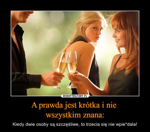 A prawda jest krótka i nie wszystkim znana: – Kiedy dwie osoby są szczęśliwe, to trzecia się nie wpie*dala!