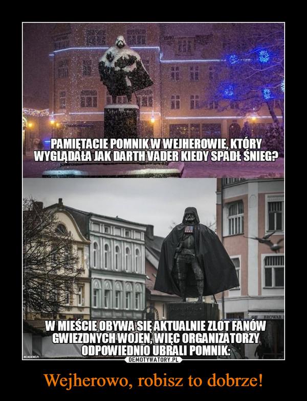 Wejherowo, robisz to dobrze! –  Pamiętacie pomnij w wejherowie, który wyglądał jak Darth Vader kiedy spadł śnieg?W mieście odbywa się aktualnie zlot fanów Gwiezdnych Wojen, więc organizatorzy odpowiednio ubrali pomnik