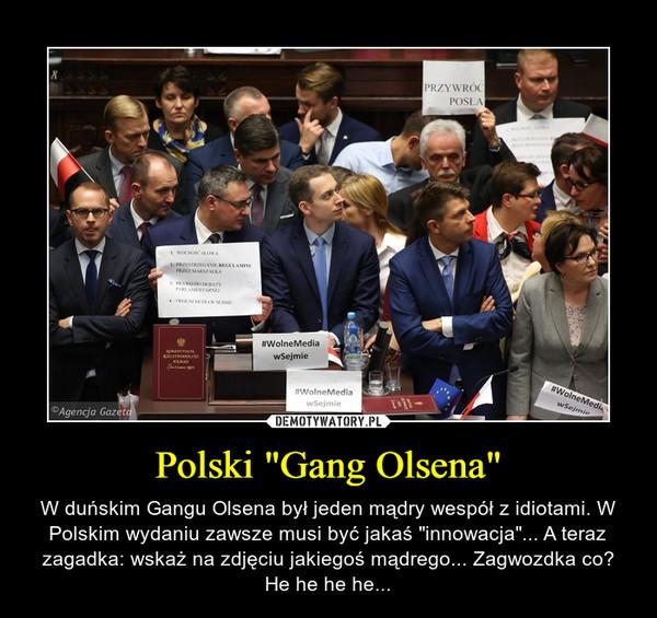 """Polski """"Gang Olsena"""" – W duńskim Gangu Olsena był jeden mądry wespół z idiotami. W Polskim wydaniu zawsze musi być jakaś """"innowacja""""... A teraz zagadka: wskaż na zdjęciu jakiegoś mądrego... Zagwozdka co? He he he he..."""