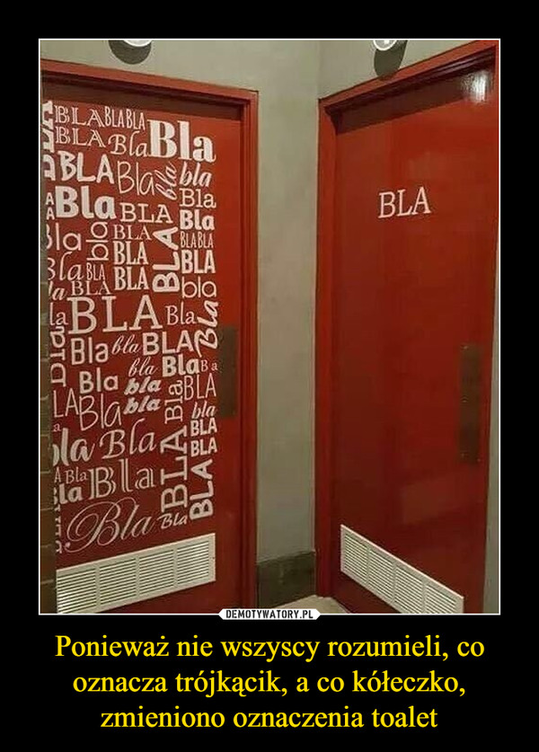 Ponieważ nie wszyscy rozumieli, co oznacza trójkącik, a co kółeczko, zmieniono oznaczenia toalet –