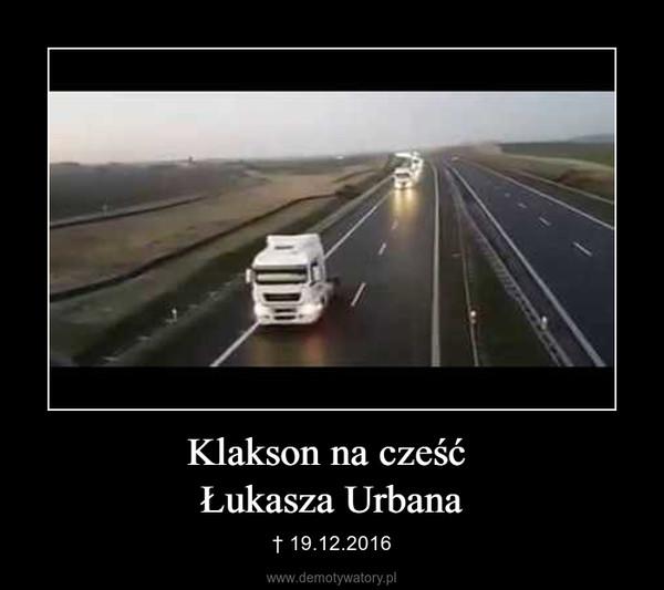 Klakson na cześć Łukasza Urbana – † 19.12.2016