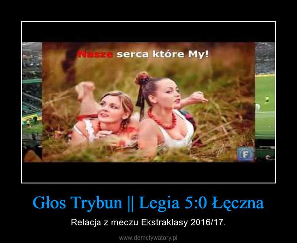 Głos Trybun || Legia 5:0 Łęczna – Relacja z meczu Ekstraklasy 2016/17.