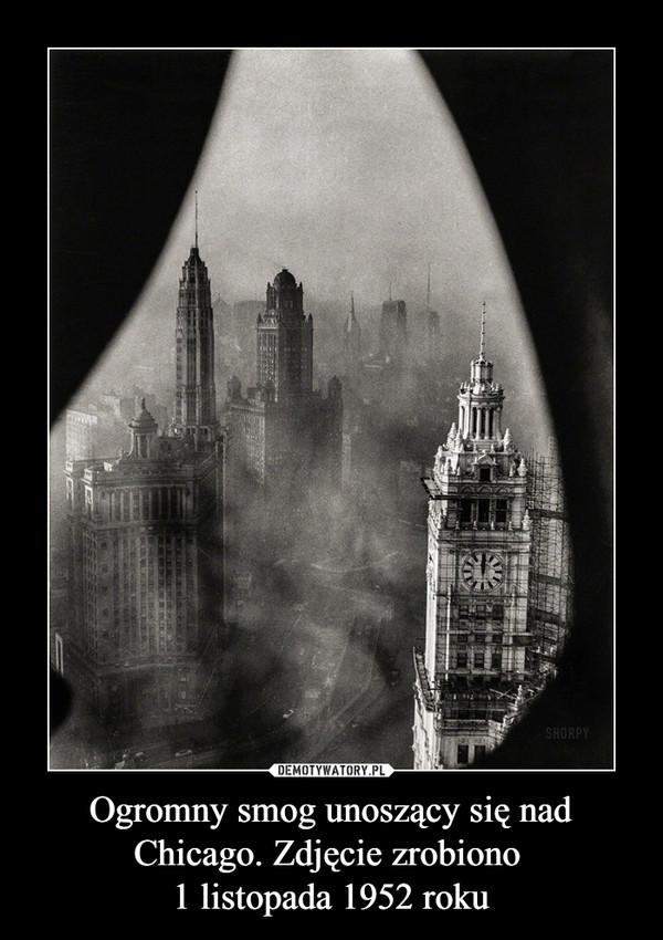 Ogromny smog unoszący się nad Chicago. Zdjęcie zrobiono 1 listopada 1952 roku –