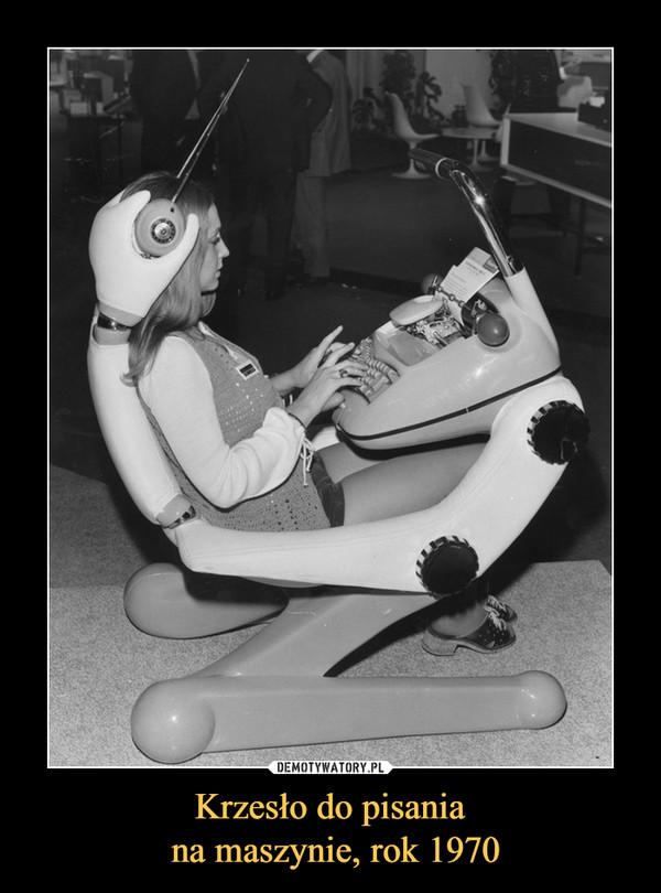 Krzesło do pisania na maszynie, rok 1970 –