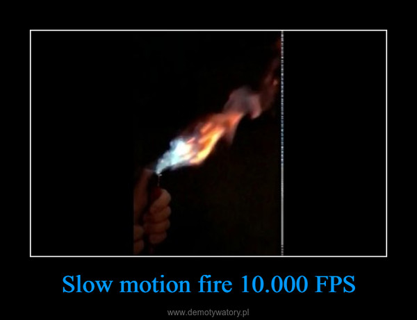 Slow motion fire 10.000 FPS –