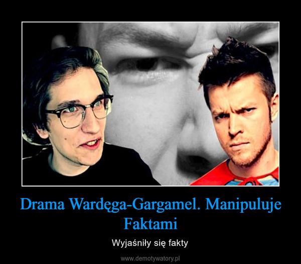 Drama Wardęga-Gargamel. Manipuluje Faktami – Wyjaśniły się fakty
