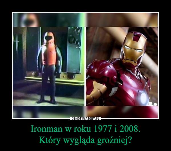 Ironman w roku 1977 i 2008.Który wygląda groźniej? –