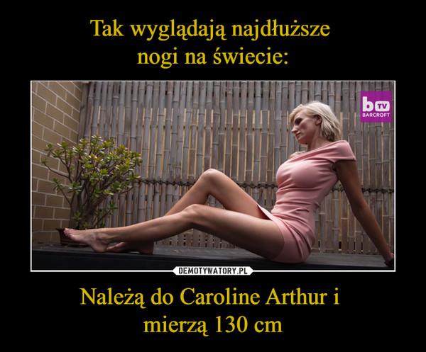 Należą do Caroline Arthur i mierzą 130 cm –