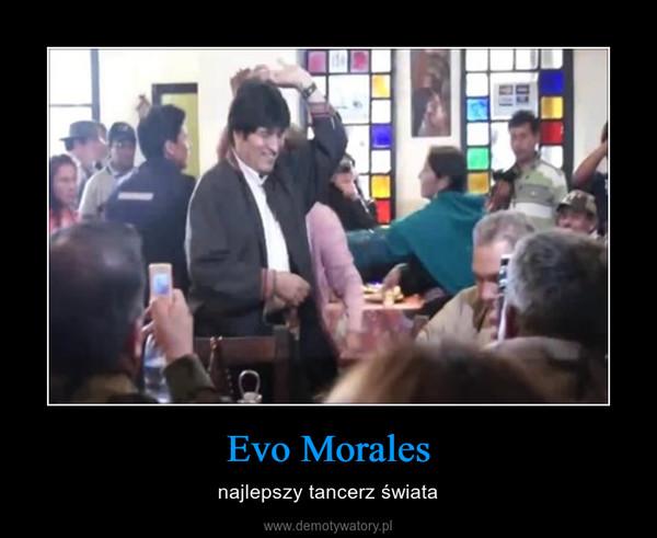 Evo Morales – najlepszy tancerz świata