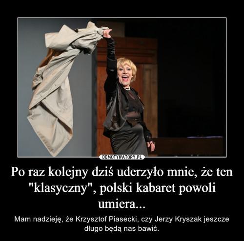 """Po raz kolejny dziś uderzyło mnie, że ten """"klasyczny"""", polski kabaret powoli umiera..."""