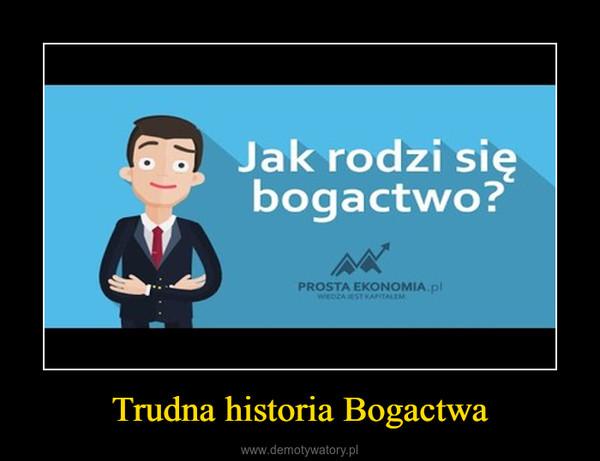 Trudna historia Bogactwa –
