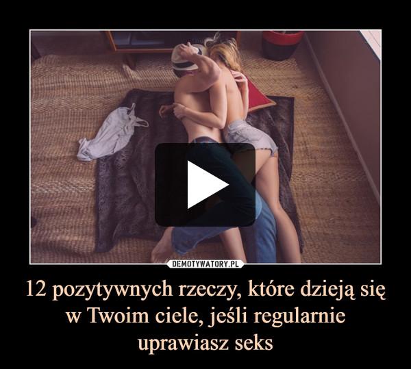 12 pozytywnych rzeczy, które dzieją się w Twoim ciele, jeśli regularnie uprawiasz seks –