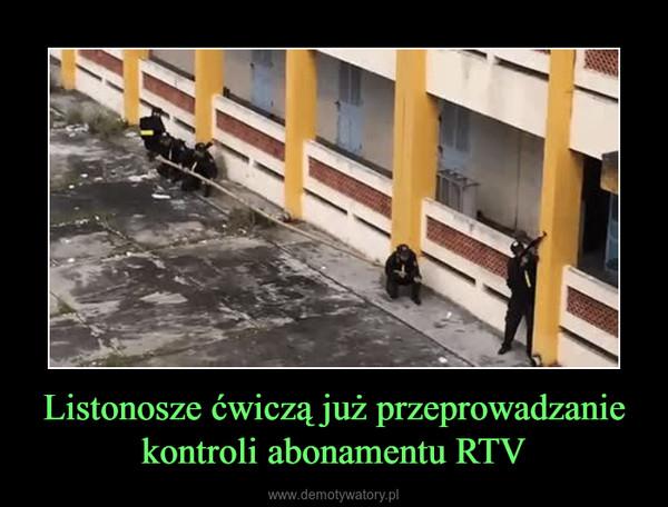 Listonosze ćwiczą już przeprowadzanie kontroli abonamentu RTV –