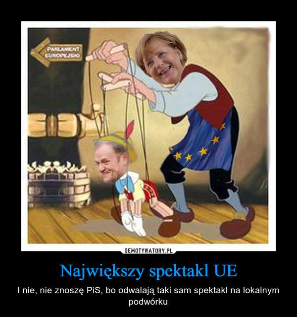 Największy spektakl UE – I nie, nie znoszę PiS, bo odwalają taki sam spektakl na lokalnym podwórku
