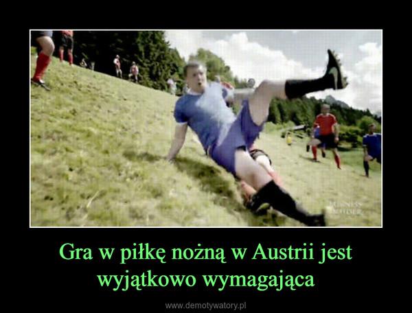 Gra w piłkę nożną w Austrii jest wyjątkowo wymagająca –