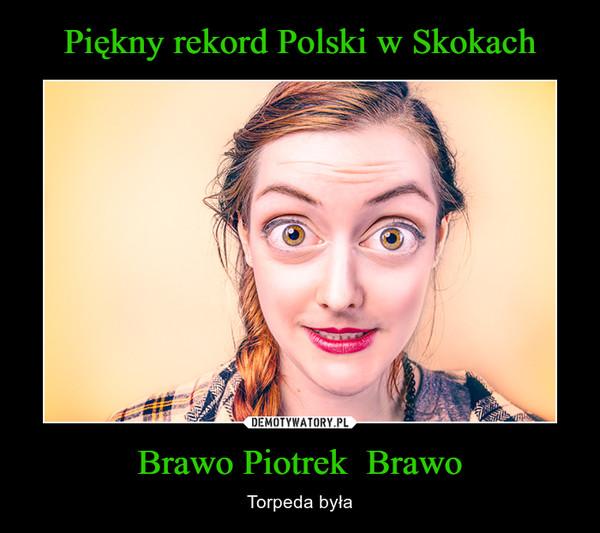 Brawo Piotrek  Brawo – Torpeda była