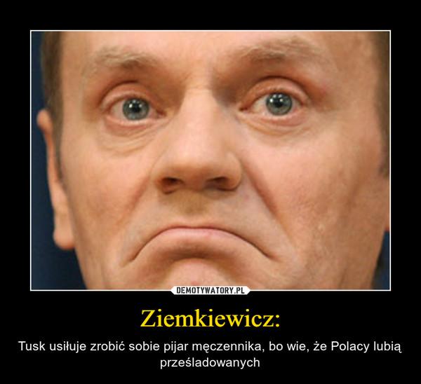 Ziemkiewicz: – Tusk usiłuje zrobić sobie pijar męczennika, bo wie, że Polacy lubią prześladowanych