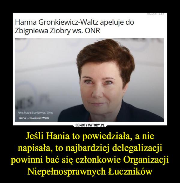 Jeśli Hania to powiedziała, a nie napisała, to najbardziej delegalizacji powinni bać się członkowie Organizacji Niepełnosprawnych Łuczników –