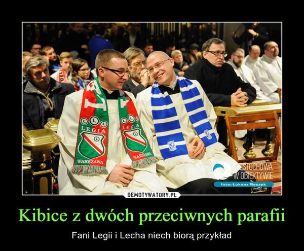 Kibice z dwóch przeciwnych parafii – Fani Legii i Lecha niech biorą przykład